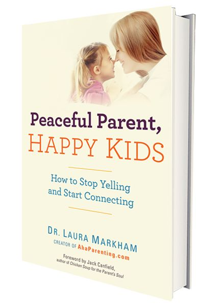 Peaceful parenting book by Dr. Laura Markham: Peaceful Parent, Happy Kids. How to Stop Yelling and Start Connecting.