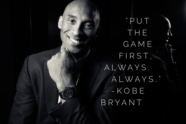 """Put the game first, always. Always."" – Kobe Bryant"