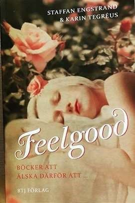 Feelgood : böcker att älska därför att... / Staffan Engstrand och Karin Tegréus ... #boktips #bibliografi