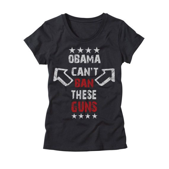 Womens Obama Can't Ban These Guns Shirt - Funny Ladies Republican T-Shirt - Obama Cant Ban These Guns Womens USA Gym Workout Tee