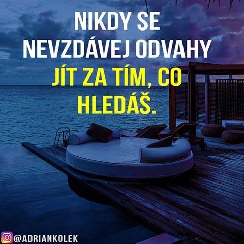 Nikdy se nevzdávej odvahy jít za tím, co hledaš!  #motivacia #uspech #penize #czech #slovak #czechgirl #czechboy #prazdniny #online #business #motivation