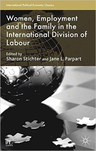 Women, employment and the family in the international division of labour. (PRINT) SOLICITAR/REQUEST http://biblioteca.cepal.org/search~S0*spi/?searchtype=c&searcharg=306.3615&SORT=D&extended=0&SUBMIT=Buscar&searchlimits=&searchorigarg=aJane+L.+Parpart