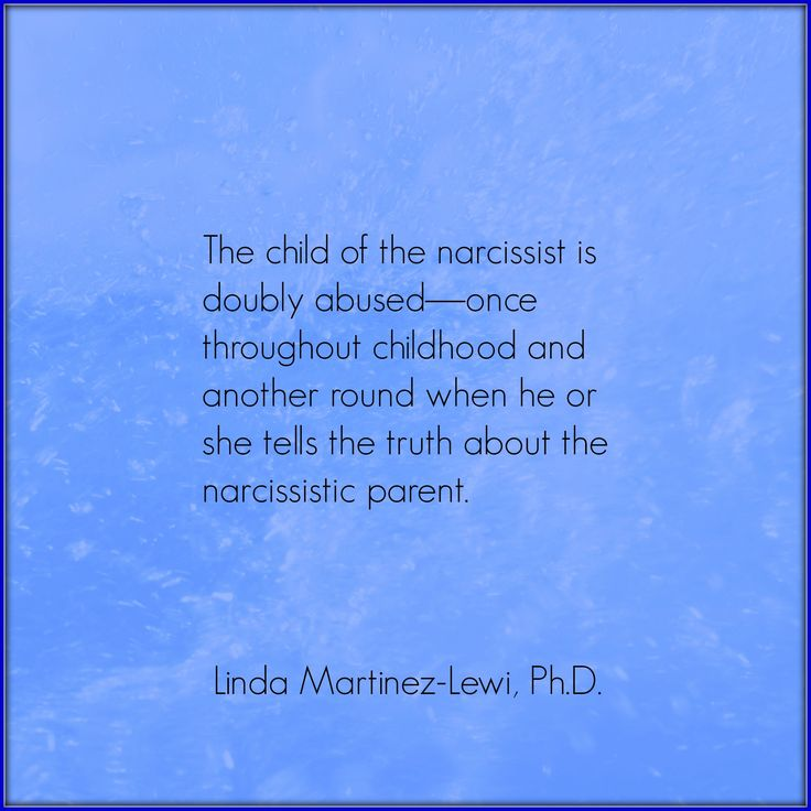 The child of the narcissist is doubly abused—Once throughout childhood and another round when he or she tells the truth about the narcissistic parent.