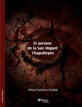 EL ASESINO DE LA SAN MIGUEL CHAPULTEPEC - Dinna Contreras Escobar - Novela Policial