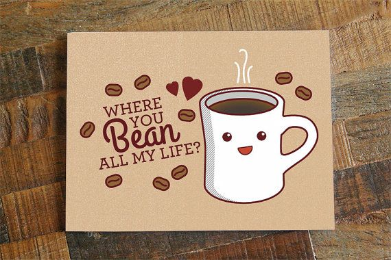 "Coffee Love Card ""Where You Bean All My Life?"" - funny valentines day card, love card, kawaii card, foodie cards, anniversary card, pun card"