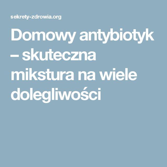 Domowy antybiotyk – skuteczna mikstura na wiele dolegliwości
