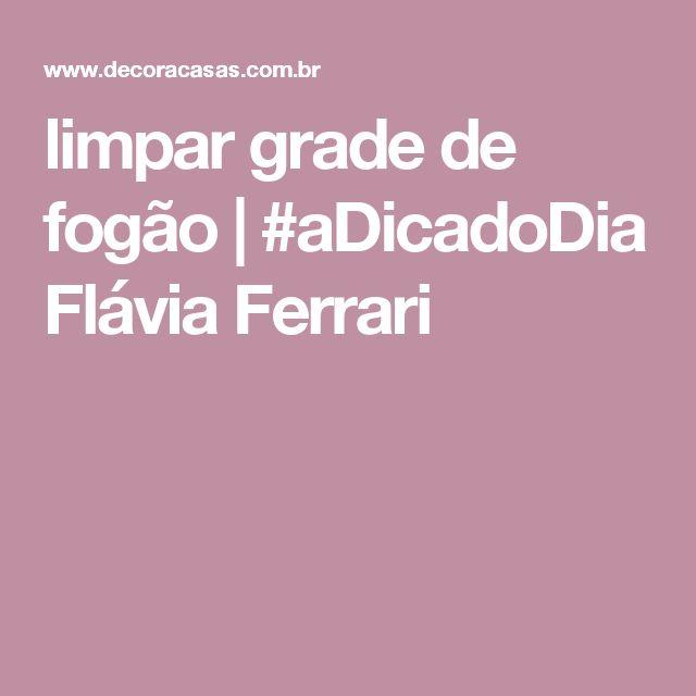 limpar grade de fogão | #aDicadoDia Flávia Ferrari