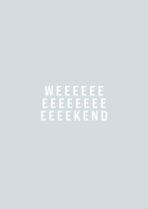 It's the freakin' weekend!