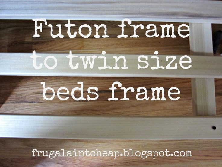 Frugal Ain't Cheap: Futon to twin size beds