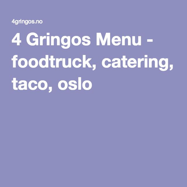 4 Gringos Menu - foodtruck, catering, taco, oslo