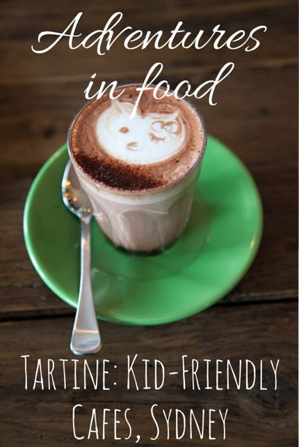 Tartine: Kid-Friendly Cafes #Sydney via christineknight.me