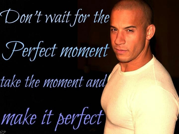 Vin Diesel Inspirational Quotes: Vin Diesel Quote Meeting You Would Make The Moment Perfect