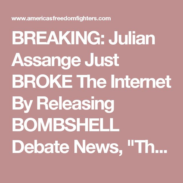 "BREAKING: Julian Assange Just BROKE The Internet By Releasing BOMBSHELL Debate News, ""The Cameras..."""