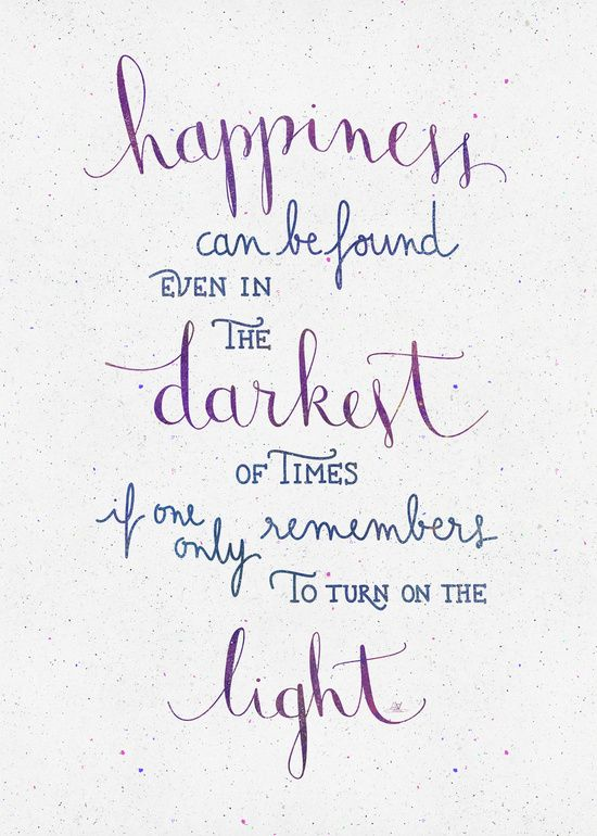 "Harry Potter - ""Happiness can be found even in the darkest of times if one only remembers to turn on the light"" - Dumbledore"