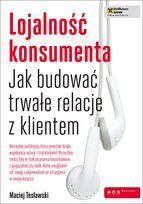 """""""Lojalność konsumenta. Jak budować trwałe relacje z klientem"""" Macieja Tesławskiego - premiera 19.09.2012!"""