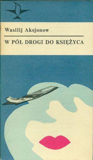 W pół drogi do Księżyca, Wasilij Aksjonow, KiW, 1978, http://www.antykwariat.nepo.pl/w-pol-drogi-do-ksiezyca-wasilij-aksjonow-p-14707.html