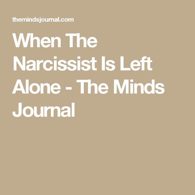 When The Narcissist Is Left Alone - The Minds Journal