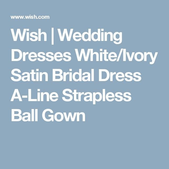 Wish | Wedding Dresses White/Ivory Satin Bridal Dress A-Line Strapless Ball Gown