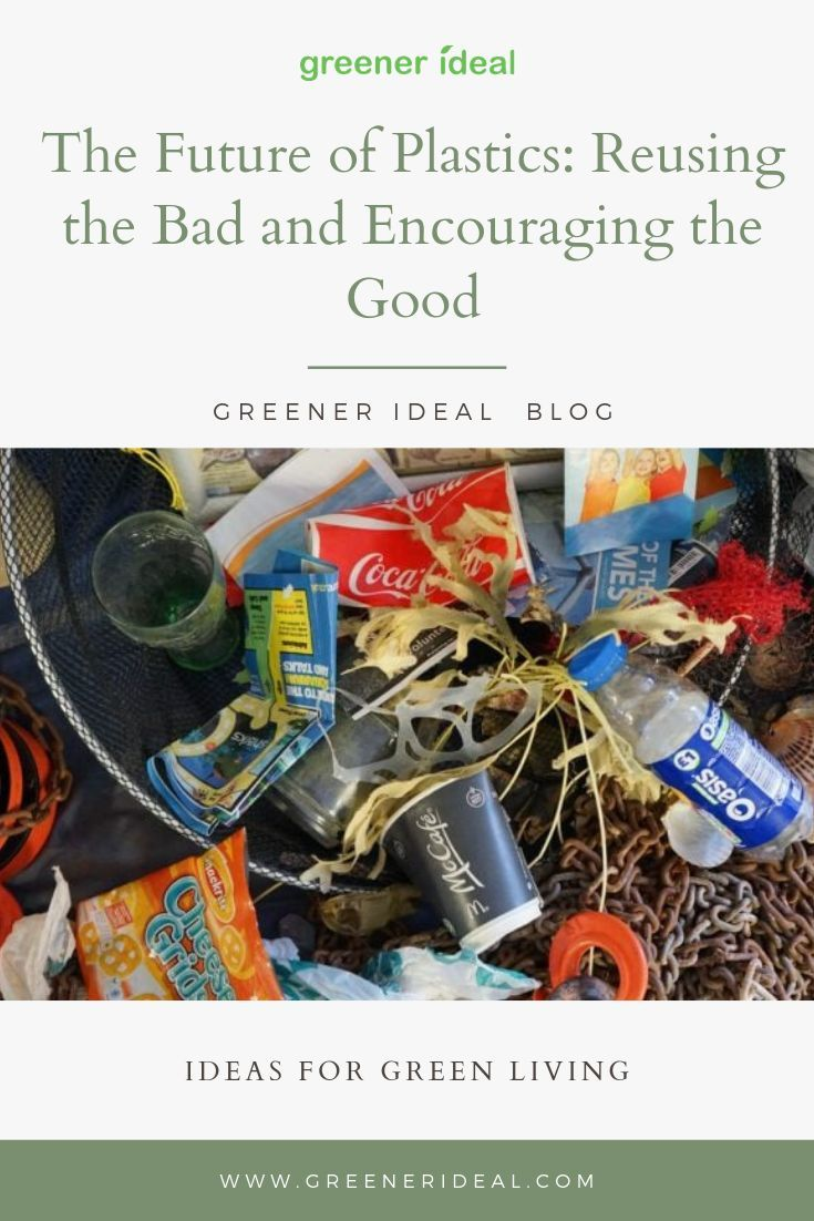 The Future Of Plastics Reusing The Bad And Encouraging The Good