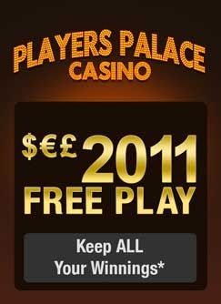 Players Palace Casino offers a free casino bonus of $2000! This sleek and sophisticated casino gets straight to the point. With $2,000 being offered to you for free, what are you waiting for! Sign up for free today!