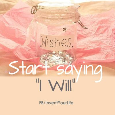 Start saying 'I Will'