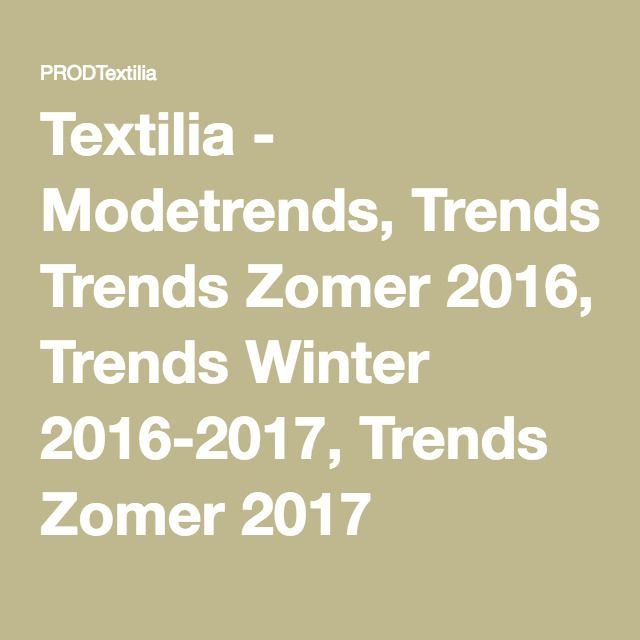Textilia - Modetrends, Trends Zomer 2016, Trends Winter 2016-2017, Trends Zomer 2017