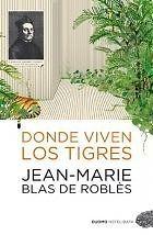 DONDE VIVEN LOS TIGRES JEAN-MARIE BLAS DE ROBLÈS  SIGMARLIBROS