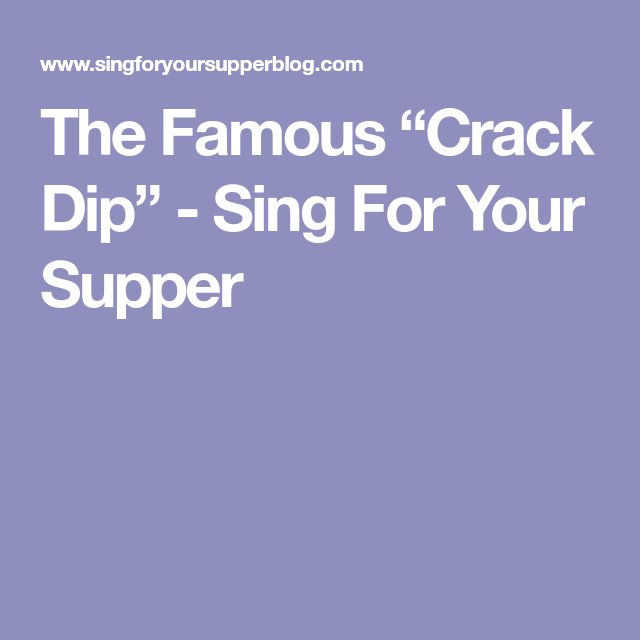 "The Famous ""Crack Dip"" - Sing For Your Supper"
