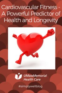 Cardiovascular Fitness - A Powerful Predictor of Health and Longevity  UMass Memorial Health Care cardiovascular exercise exercise heart Heart disease heart rate