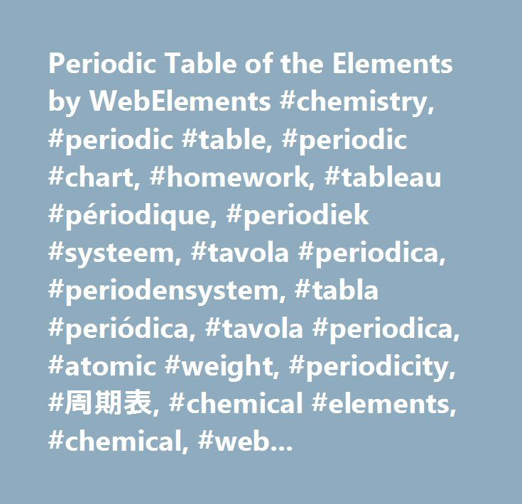 Periodic Table of the Elements by WebElements #chemistry, #periodic #table, #periodic #chart, #homework, #tableau #périodique, #periodiek #systeem, #tavola #periodica, #periodensystem, #tabla #periódica, #tavola #periodica, #atomic #weight, #periodicity, #周期表, #chemical #elements, #chemical, #webelements, #web-elements, #sheffield, #science, #element, #elements, #metal, #gas, #atoms…