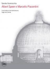Albert Speer e Marcello Piacentini. L'architettura del totalitarismo negli anni trenta di Sandro Scarrocchia