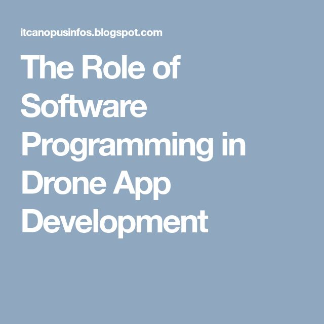 The Role of Software Programming in Drone App Development