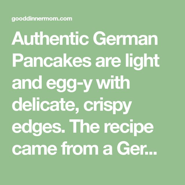 Authentic German Pancakes are light and egg-y with delicate, crispy edges. The recipe came from a German family friend during a visit many years ago.