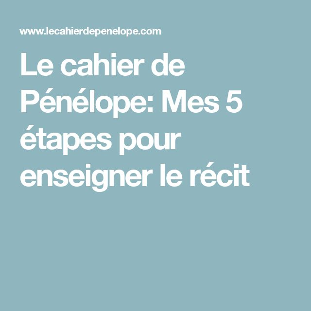 Le cahier de Pénélope: Mes 5 étapes pour enseigner le récit