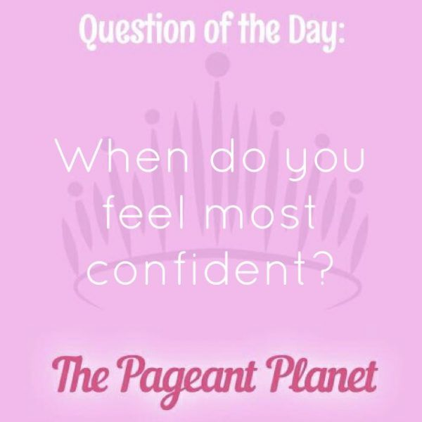 Today's Pageant Question of the Day is: When do you feel most confident? Why this question was asked: The answer to this question tells the judges more about your personality and what's important to you in life. Click to see how some of our Instagram followers answered the question: