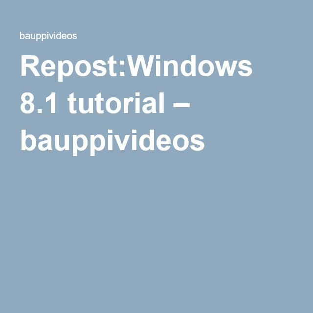 Repost:Windows 8.1 tutorial – bauppivideos
