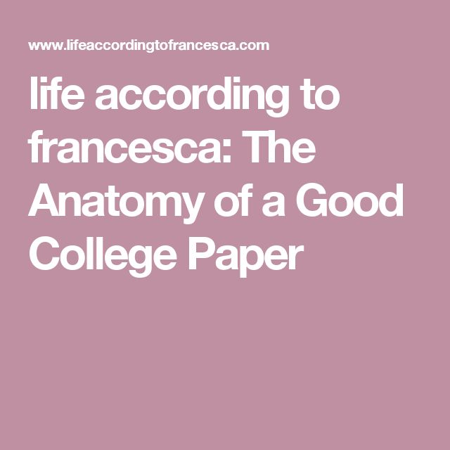 life according to francesca: The Anatomy of a Good College Paper