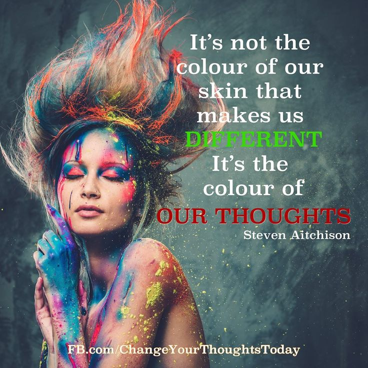 It's not the colour of our skin that makes us different, it's the colour of our thoughts ☼