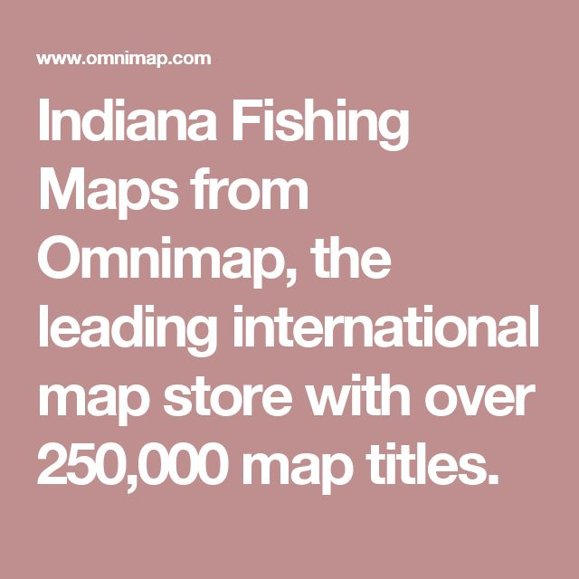 Indiana Fishing Maps from Omnimap, the leading international map store with over 250,000 map titles.