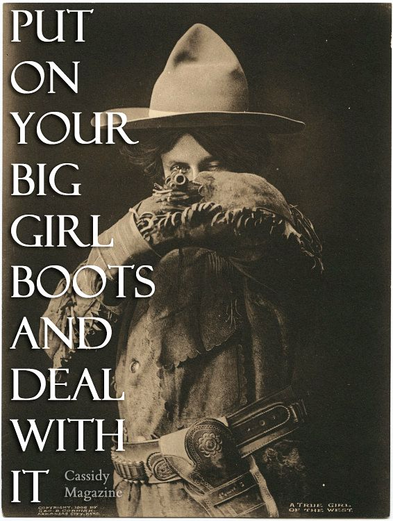 Put on your big girl boots and deal with is