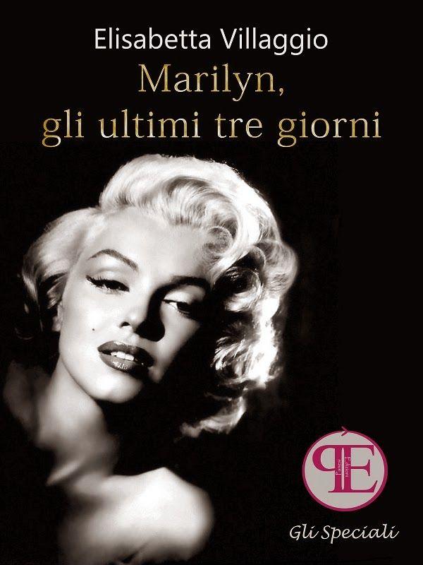 [...] Non domandarci la formula che mondi possa aprirti [...]: Marylin, gli ultimi tre giorni, Elisabetta Villaggio - La bionda e l'uomo nero....