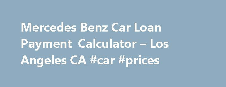 Mercedes Benz Car Loan Payment Calculator – Los Angeles CA #car #prices http://nigeria.remmont.com/mercedes-benz-car-loan-payment-calculator-los-angeles-ca-car-prices/  #car financing calculator # Features Disclaimer: We will make our best efforts that posted prices are always accurate however, we are not responsible for any typographical or other errors that may appear on the site. If the posted price for a vehicle or service is incorrect due to a typographical or other error, such as data…