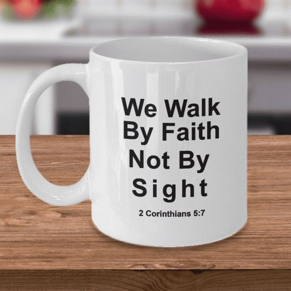 Christian Faith Gifts We Walk By Faith Not By Sight 2 Corinthians 5:7 Bible Scripture Verse Coffee Mug Tea Cup