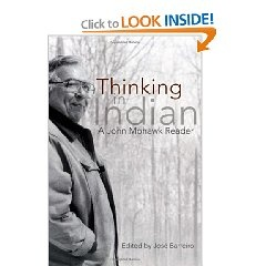 Thinking in Indian: A John Mohawk Reader presents the Native perception of philosopher-thinker-activist John Mohawk (Sotsisowah).