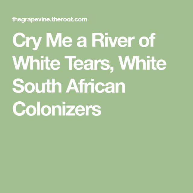 Cry Me a River of White Tears, White South African Colonizers