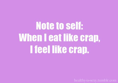 Note to self. When I eat like crap. I feel like crap. YOU ARE WHAT YOU EAT! #health #weight