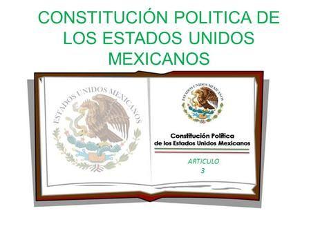 CONSTITUCIÓN POLITICA DE LOS ESTADOS UNIDOS MEXICANOS ARTICULO 3.