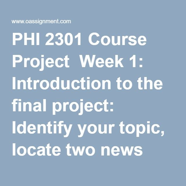 PHI 2301 Course Project  Week 1: Introduction to the final project: Identify your topic, locate two news articles, and submit your proposed topic. Week 2: Analyze the philosophical significance of the contemporary social issue using Socratic philosophy. Week 3: Analyze the philosophical significance of the contemporary social issue from the perspective of questions about identity and freedom. Week 4: Analyze the philosophical significance of the contemporary social issue from the…
