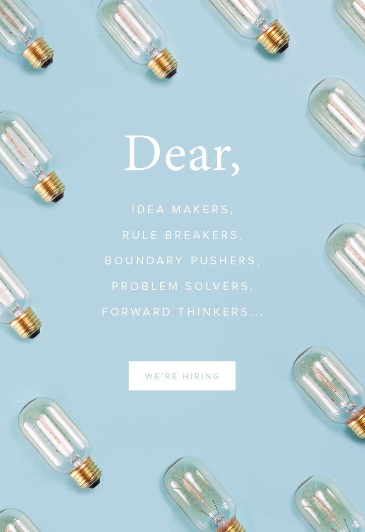 Dear, idea makers, rule breakers, boundary pushers...we're hiring
