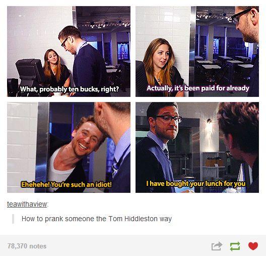 How to prank someone the Tom Hiddleston way. LOVE HIM.